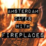 FIREPLACE CAFES -Here is a list of our favorite Amsterdam restaurants with fireplaces or firepits where you can relax with a drink, snuggle together and stare into the flames.